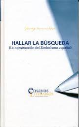Hallar la búsqueda : la construcción del simbolismo español / Jorge Urrutia - Valladolid ; New York : Cátredra Miguel Delibes, 2013