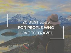 """Tips like """"teach English"""" and """"work on a cruise ship"""" are within your reach! The 20 best jobs for people who love to travel features a list of the best jobs for travellers to travel long term."""