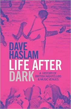 Life After Dark: A History of British Nightclubs & Music Venues: Amazon.co.uk: Dave Haslam: 9780857206985: Books