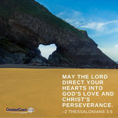 """May the Lord direct your hearts into God's love and Christ's perseverance."""" – 2 Thessalonians 3:5 #prayerworks #faithinspired #CCInstitute Christian Faith, Christian Quotes, Scriptures, Bible Verses, 2 Thessalonians 3, Christian Life Coaching, Life Coach Training, Coach Quotes, Religious Quotes"""