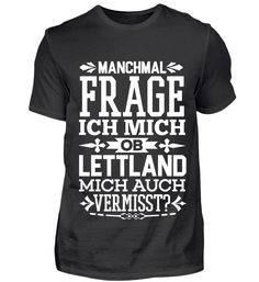 MANCHMAL FRAGE ICH MICH (LETTLAND) T-Shirt Portugal, Mens Tops, Denmark, Sometimes I Wonder