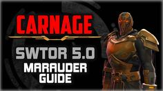 SWTOR Marauder CARNAGE 5.0 Video Guide