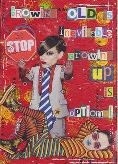 growing old is inevitable, growing up is optional!   exactly