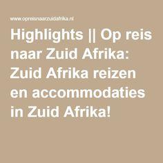 Highlights    Op reis naar Zuid Afrika: Zuid Afrika reizen en accommodaties in Zuid Afrika!