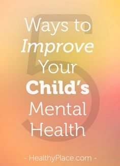 On Child Mental Health Awareness Day, use these 5 tips to improve your child's mental health.  www.HealthyPlace.com