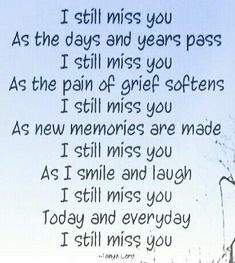 I still miss you.words I say to you every day. I think I'll say it every day for the rest of my life. Miss My Dad, Miss You Daddy, I Still Miss You, Grief Poems, Missing My Son, Grieving Quotes, Missing You Quotes, Miss You Mom Quotes, Loss Quotes