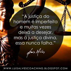 "PENSAMENTO DO DIA  Você acredita na justiça divina? Partilhe a sua opinião nos comentários.  QUOTE OF THE DAY IN ENGLISH: ""The justice of man is imperfect and often leaves something to be desired, but the divine justice, that one never fails. - LUIS ALVES""  #LuisAlvesFrases #PensamentoDoDia #FraseDoDia #Justiça #AutoAjuda #Sabedoria #Fé"