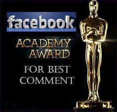 Academy Award for . (whatever you think it should be for: best comment, dumbest comment, asshole of the day, etc. Facebook Police, Facebook Jail, Facebook Humor, For Facebook, Facebook Photos, Best Comments, Funny Comments, Fb Memes, Funny Memes