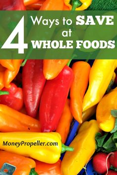 4 Ways to Save Money at Whole Foods Save Money On Groceries, #SaveMoney