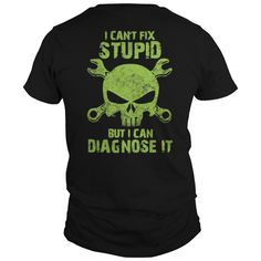 (Tshirt Awesome Deals) I cant fix Stupid but i can Diagnose it. Teeshirt of year Hoodies Tee Shirts