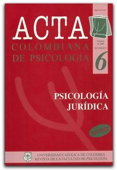 ACTA Colombiana de Psicología, No. 06. (Psicología Jurídica) –Universidad Católica de Colombia  www.librosyeditores.com/tiendalemoine/psicologia/1246-acta-colombiana-de-psicologia-no-06-psicologia-juridica.html    Editores y distribuidores.