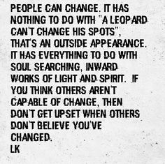 We're all capable of change. Be wary, sure. Don't discount it though.