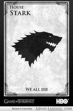 15 New and Improved #GameOfThrones House Mottos. House Stark ... We All Die !