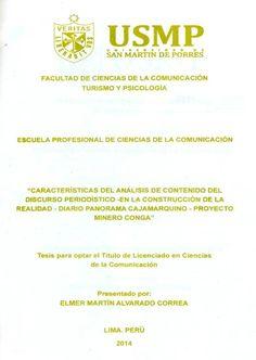 Título: Características del análisis de contenido del discurso periodístico en la construcción de la realidad-diario Panorama Cajamarquino-Proyecto Minero Conga / Autor: Alvarado, Elmer / Ubicación: Biblioteca FCCTP - USMP 4to piso / Código: T/070.4/A472/2014.