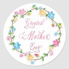 Pretty Floral Wreath Happy Mother's Day Classic Round Sticker   Zazzle.com Floral Flowers, Floral Wreath, Mothers Day Classic, Mother's Day Gift Card, I Love Mom, Round Stickers, Happy Mothers Day, Word Art, Watercolor Flowers