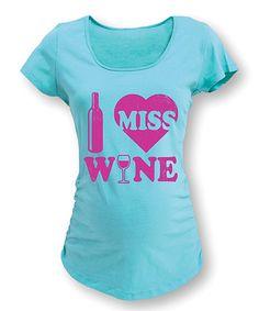 Love this Aqua 'I Miss Wine' Scoop Neck Maternity Tee on #zulily! #zulilyfinds