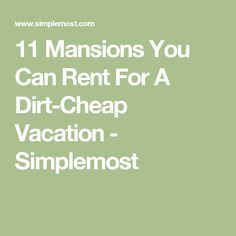 11 Mansions You Can Rent For A Dirt-Cheap Vacation - Simplemost