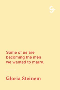 "GIRLBOSS QUOTE: ""Some of us are becoming the men we wanted to marry."" - Gloria Steinem"