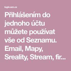 Přihlášením do jednoho účtu můžete používat vše od Seznamu. Email, Mapy, Sreality, Stream, firemní profil Seznam naplno a mnohem víc.