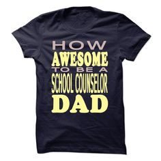 How Awesome To Be A School Counselor Dad T Shirt