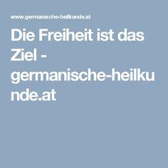 Die Freiheit ist das Ziel - germanische-heilkunde.at Landing Pages, Freedom, Goal, Medicine, Studying, Health