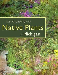 Landscaping with Native Plants of Michigan - highly recommended book -  one of the best