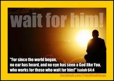 wait for him