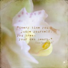 Stop judging yourself. ... Love yourself quotes.