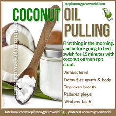 ☛ Do YOU know what oil pulling is?  Using organic coconut oil for oil pulling has many benefits.  FOR THE MEDICINAL PROPERTIES OF COCONUT OIL:  http://www.stepintomygreenworld.com/greenliving/greenfoods/the-medicinal-properties-of-coconut-oil/  ✒ Share | Like | Re-post | Comment