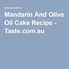 Mandarin And Olive Oil Cake Recipe - Taste.com.au