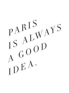 paris is always a good idea / via note to self