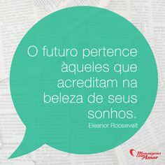O futuro àqueles que acreditam na beleza de seus sonhos. #futuro #beleza #sonho #frases #mensagenscomamor
