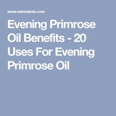 Evening Primrose Oil Benefits - 20 Uses For Evening Primrose Oil Prim Rose Oil Benefits, Evening Primrose Oil Benefits, Borage Oil, Ulcerative Colitis, Natural Solutions, Oils For Skin, Natural Remedies, Herbalism, The Cure