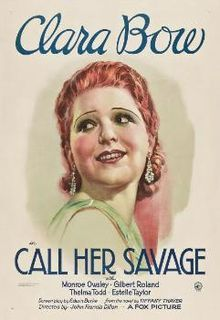 Call Her Savage (1932) is a Pre-Code drama film directed by John Francis Dillon and starring Clara Bow.[1] The films was Bow's second-to-last film role.