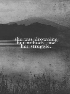 Quotes and inspiration QUOTATION – Image : As the quote says – Description She Was Drowning But Nobody Saw Her Struggle quotes quote sad quotes depression quotes sad life quotes quotes about depression Sharing is love, sharing is everything The Words, Nobody See, Under Your Spell, Depression Quotes, Depression Symptoms, Cute Quotes, Im Sad Quotes, Trust Quotes, Alone Quotes
