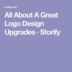 All About A Great Logo Design Upgrades · Storify