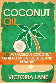 FREE TODAY!!   COCONUT OIL: 101 Miraculous Coconut Oil Benefits, Cures, Uses, and Remedies (Coconut Oil Secrets, Cures, and Recipes for Amazing Health and Vibrant Beauty) [Kindle Edition]  #AddictedtoKindle