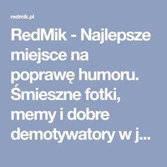 RedMik - Najlepsze miejsce na poprawę humoru. Śmieszne fotki, memy i dobre demotywatory w jednym miejscu. Przeglądaj oraz dodawaj śmieszne materiały za darmo. Humor, Humour, Moon Moon, Jokes, Funny