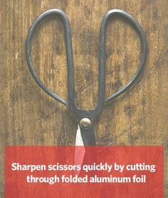 Need to sharpen your scissors? Cut through folded aluminum foil.