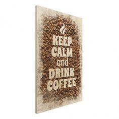 Holzbild Küche - No.EV86 Keep Calm And Drink Coffee - Hoch 3:2 #kaffee #Genuss #coffee #time