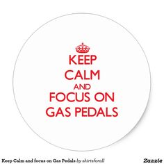 Keep Calm and focus on Gas Pedals Classic Round Sticker