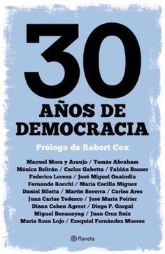 30 años de democracia / [Manuel Mora y Araujo ... (et al.) ; prólogo de Robert Cox]. - 2013