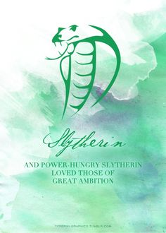 "Harry Potter  Hogwarts House: Slytherin  ""Or perhaps in Slytherin,  You'll make your real friends,  Those cunning folk use any means,  To achieve their ends."""