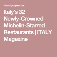 Italy's 32 Newly-Crowned Michelin-Starred Restaurants | ITALY Magazine