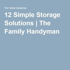 12 Simple Storage Solutions | The Family Handyman