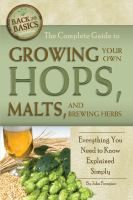 The Complete Guide to Growing Your Own Hops, Malts, and Brewing Herbs: Everything You Need to Know Explained Simply by John Peragine.