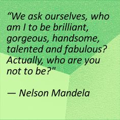 A great quote by a great man, Nelson Mandela.