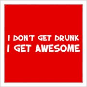 I don't get drunk. I get awesome.  This feels like it should be part of my #vodkagirls pledge... if there WAS a pledge that is...