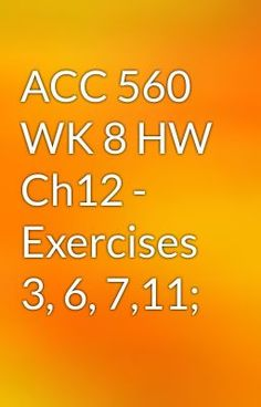"Read ""ACC 560 WK 8 HW Ch12 - Exercises 3, 6, 7,11;"" #wattpad #action"