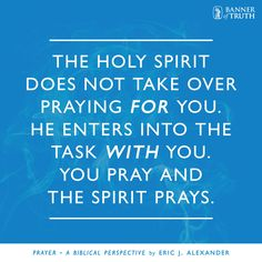 The Holy Spirit does not take over praying *for* you. #Prayer https://banneroftruth.org/us/?s=prayer